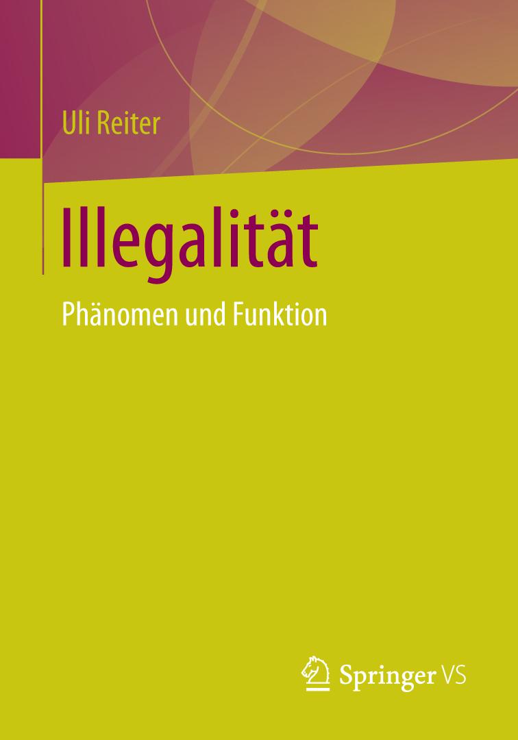 Zur Buchhomepage von: Illegalität. Phänomen und Funktion